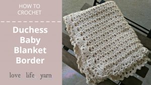 How to Crochet: Duchess Baby Blanket Border