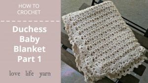 How to Crochet: Duchess Baby Blanket Part 1