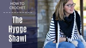 How to Crochet: Hygge Shawl